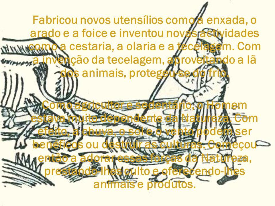 Fabricou novos utensílios como a enxada, o arado e a foice e inventou novas actividades como a cestaria, a olaria e a tecelagem. Com a invenção da tec
