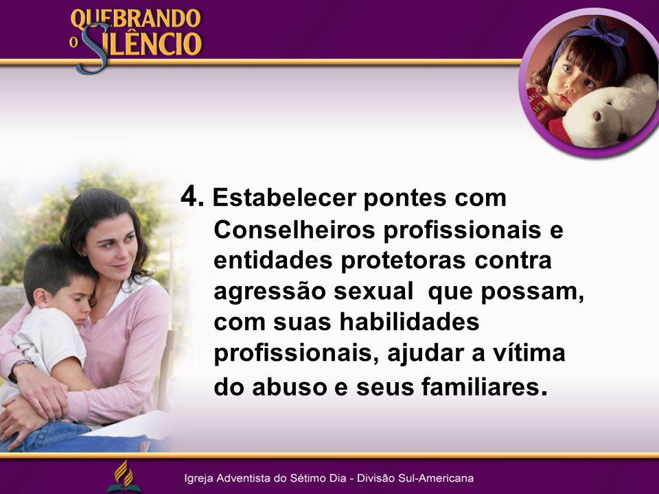 4. Estabelecer pontes com Conselheiros profissionais e entidades protetoras contra agressão sexual que possam, com suas habilidades profissionais, aju