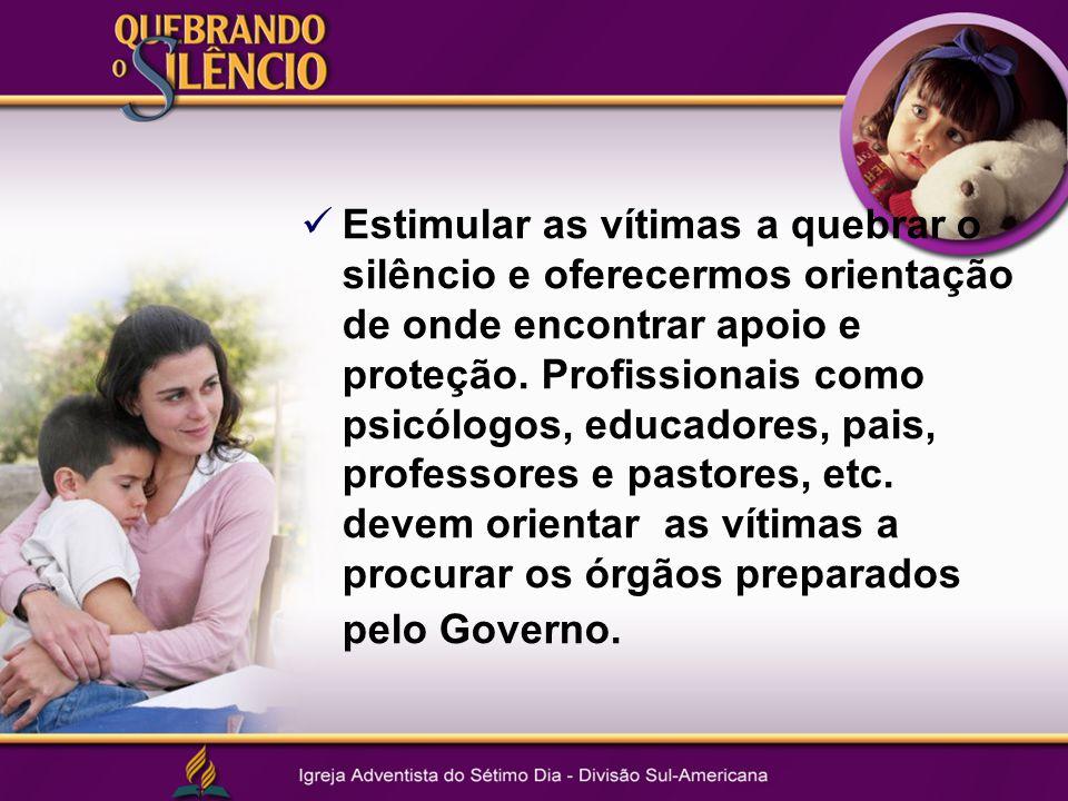 Estimular as vítimas a quebrar o silêncio e oferecermos orientação de onde encontrar apoio e proteção.