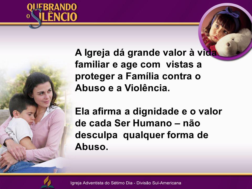A Igreja dá grande valor à vida familiar e age com vistas a proteger a Família contra o Abuso e a Violência.