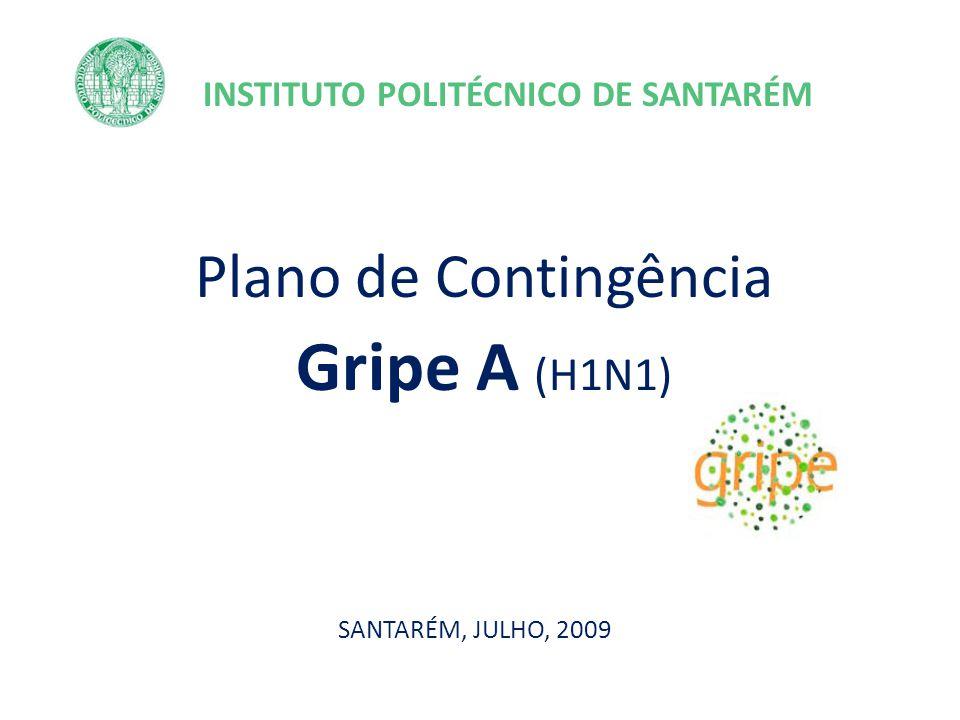 INSTITUTO POLITÉCNICO DE SANTARÉM Plano de Contingência Gripe A (H1N1) SANTARÉM, JULHO, 2009
