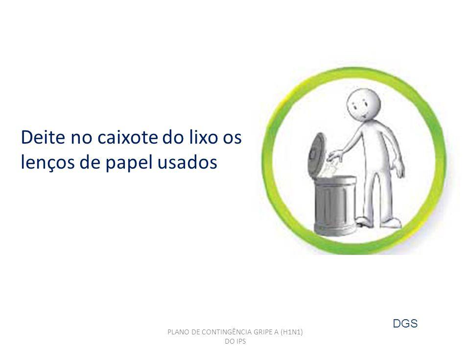 PLANO DE CONTINGÊNCIA GRIPE A (H1N1) DO IPS Deite no caixote do lixo os lenços de papel usados DGS