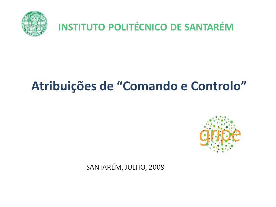 INSTITUTO POLITÉCNICO DE SANTARÉM Atribuições de Comando e Controlo SANTARÉM, JULHO, 2009