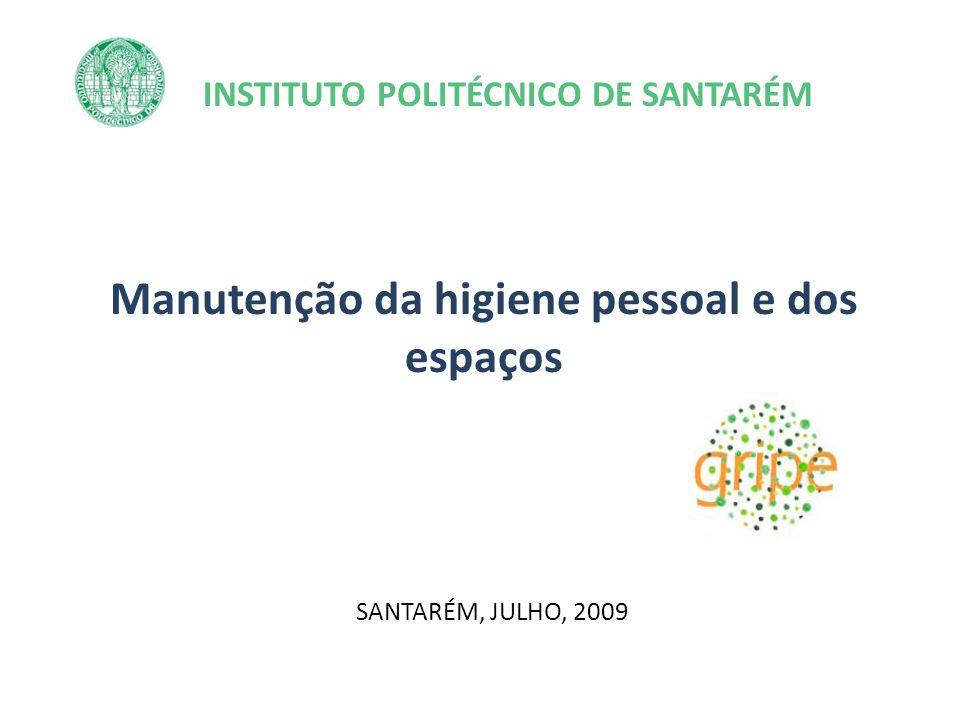 INSTITUTO POLITÉCNICO DE SANTARÉM Manutenção da higiene pessoal e dos espaços SANTARÉM, JULHO, 2009