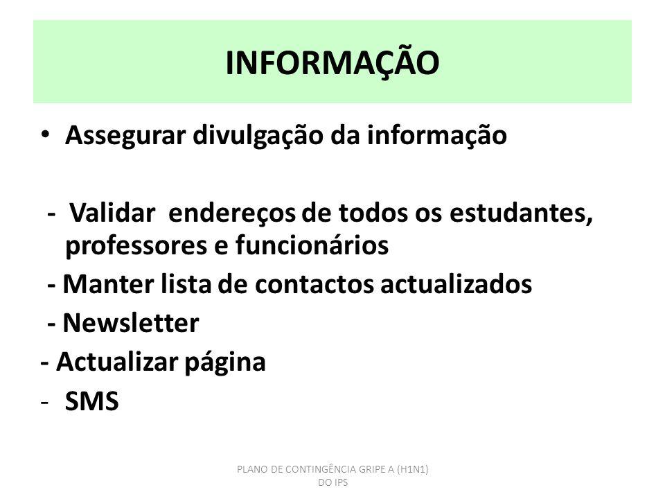 Assegurar divulgação da informação - Validar endereços de todos os estudantes, professores e funcionários - Manter lista de contactos actualizados - Newsletter - Actualizar página -SMS PLANO DE CONTINGÊNCIA GRIPE A (H1N1) DO IPS INFORMAÇÃO