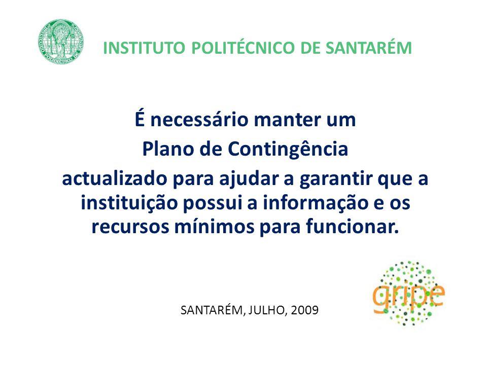 INSTITUTO POLITÉCNICO DE SANTARÉM É necessário manter um Plano de Contingência actualizado para ajudar a garantir que a instituição possui a informação e os recursos mínimos para funcionar.
