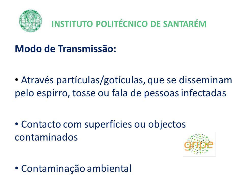 PLANO DE CONTINGÊNCIA GRIPE A (H1N1) DO IPS Via de Transmissão - Inalatória - Contacto com superfícies/objectos contaminados Período de Contágio 1 dia antes do início dos sintomas, até 7 dias depois