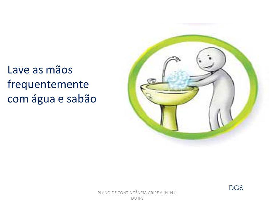 PLANO DE CONTINGÊNCIA GRIPE A (H1N1) DO IPS Lave as mãos frequentemente com água e sabão DGS