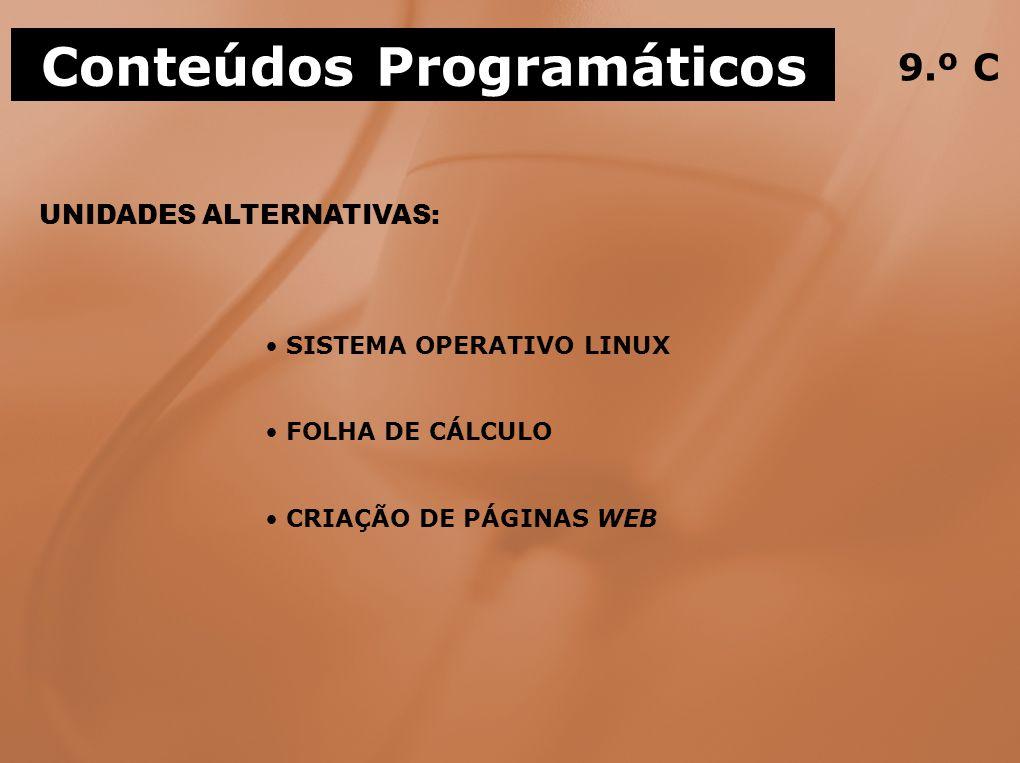 UNIDADES ALTERNATIVAS: Conteúdos Programáticos 9.º C SISTEMA OPERATIVO LINUX FOLHA DE CÁLCULO CRIAÇÃO DE PÁGINAS WEB