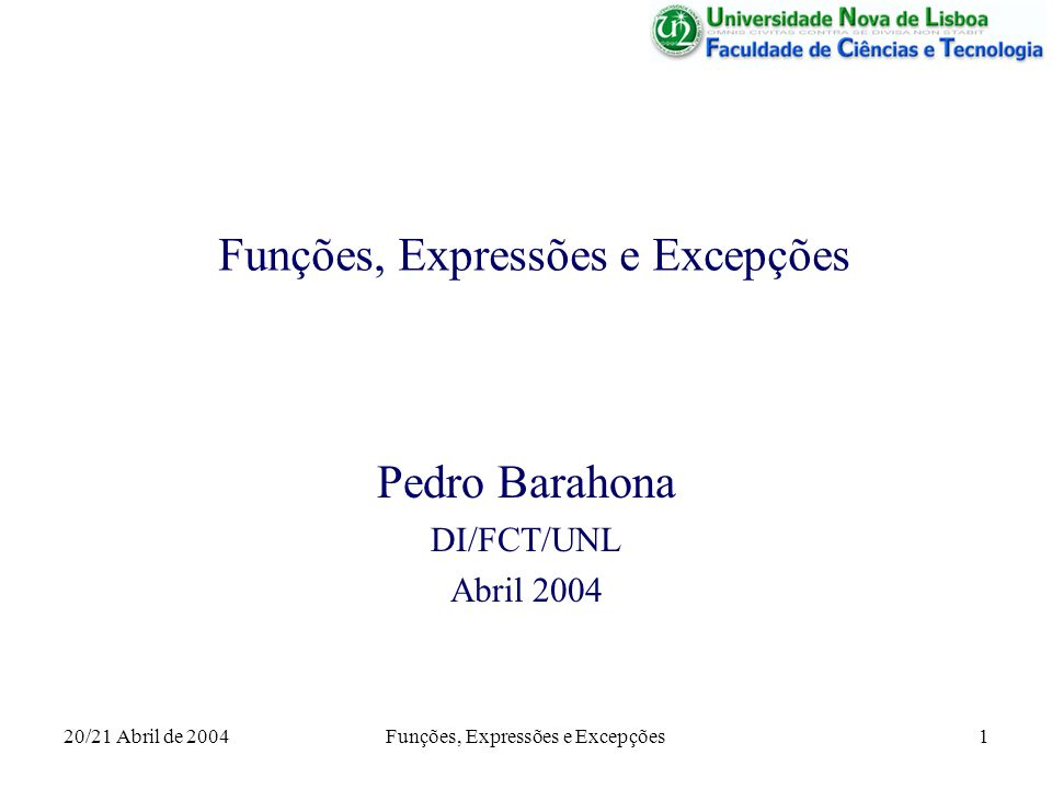 20/21 Abril de 2004Funções, Expressões e Excepções1 Pedro Barahona DI/FCT/UNL Abril 2004