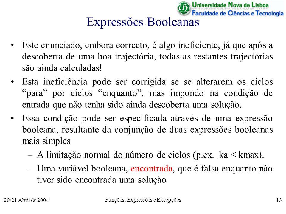 20/21 Abril de 2004 Funções, Expressões e Excepções 13 Expressões Booleanas Este enunciado, embora correcto, é algo ineficiente, já que após a descobe