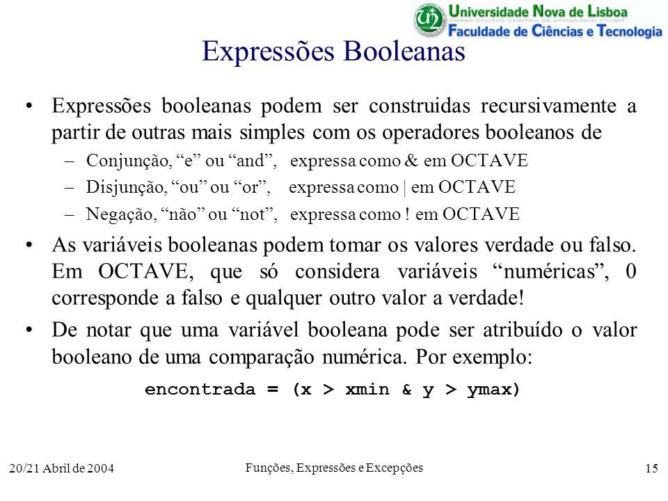 20/21 Abril de 2004 Funções, Expressões e Excepções 15 Expressões Booleanas Expressões booleanas podem ser construidas recursivamente a partir de outr