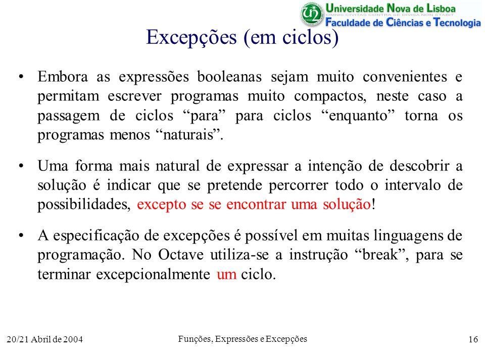 20/21 Abril de 2004 Funções, Expressões e Excepções 16 Excepções (em ciclos) Embora as expressões booleanas sejam muito convenientes e permitam escrev