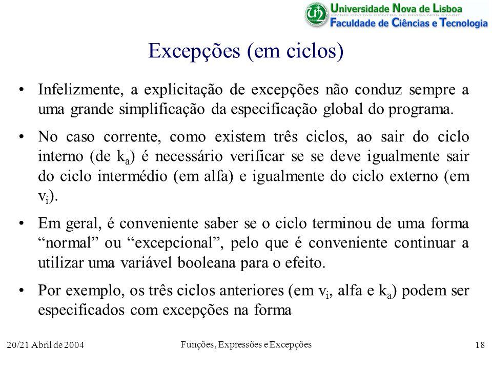 20/21 Abril de 2004 Funções, Expressões e Excepções 18 Excepções (em ciclos) Infelizmente, a explicitação de excepções não conduz sempre a uma grande