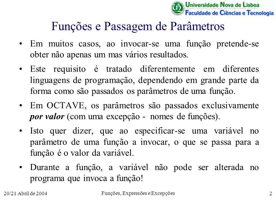20/21 Abril de 2004 Funções, Expressões e Excepções 2 Funções e Passagem de Parâmetros Em muitos casos, ao invocar-se uma função pretende-se obter não