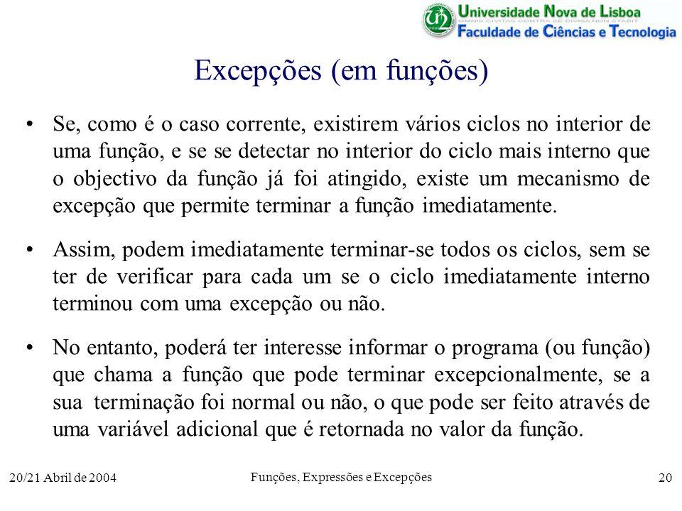20/21 Abril de 2004 Funções, Expressões e Excepções 20 Excepções (em funções) Se, como é o caso corrente, existirem vários ciclos no interior de uma f