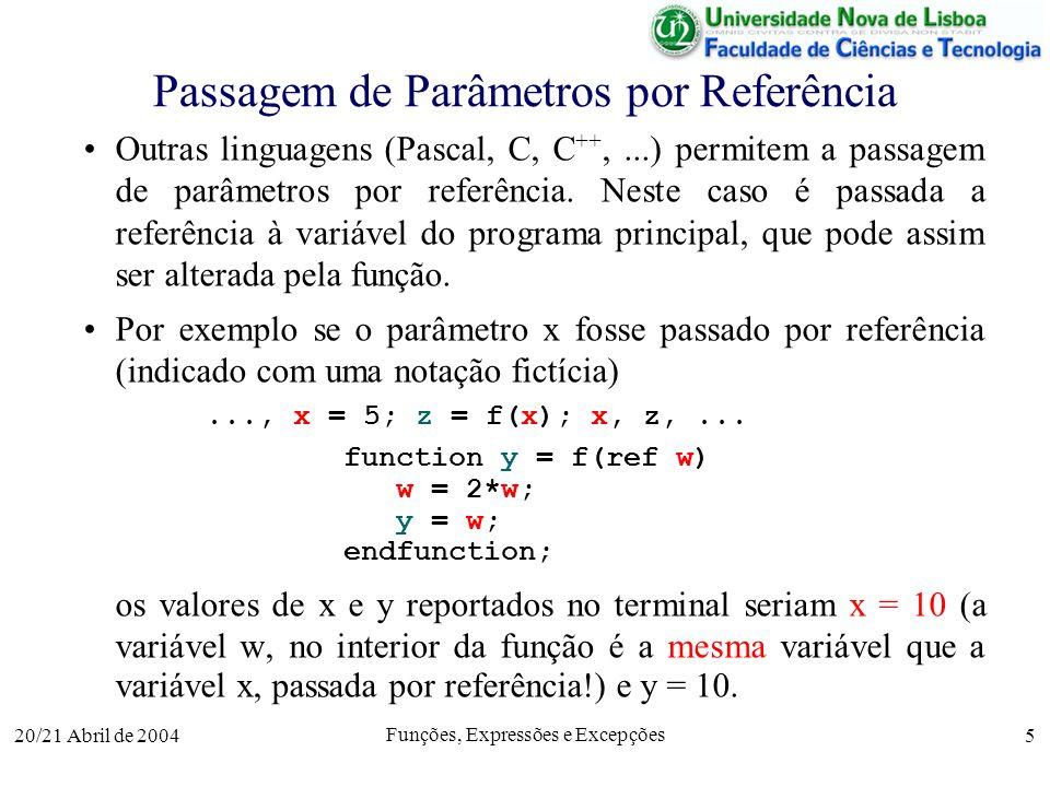 20/21 Abril de 2004 Funções, Expressões e Excepções 5 Passagem de Parâmetros por Referência Outras linguagens (Pascal, C, C ++,...) permitem a passage