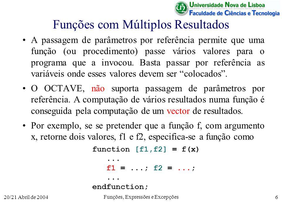 20/21 Abril de 2004 Funções, Expressões e Excepções 6 Funções com Múltiplos Resultados A passagem de parâmetros por referência permite que uma função