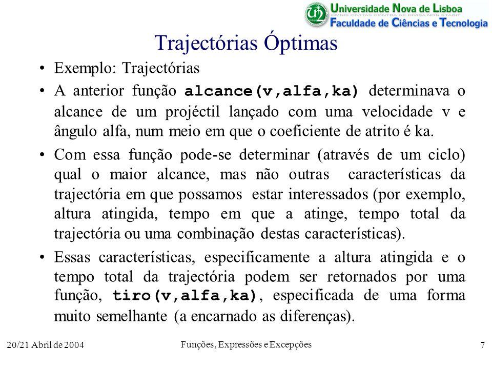 20/21 Abril de 2004 Funções, Expressões e Excepções 7 Trajectórias Óptimas Exemplo: Trajectórias A anterior função alcance(v,alfa,ka) determinava o al