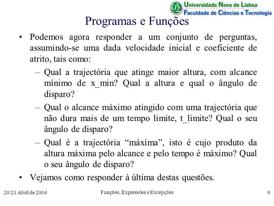 20/21 Abril de 2004 Funções, Expressões e Excepções 9 Programas e Funções Podemos agora responder a um conjunto de perguntas, assumindo-se uma dada ve