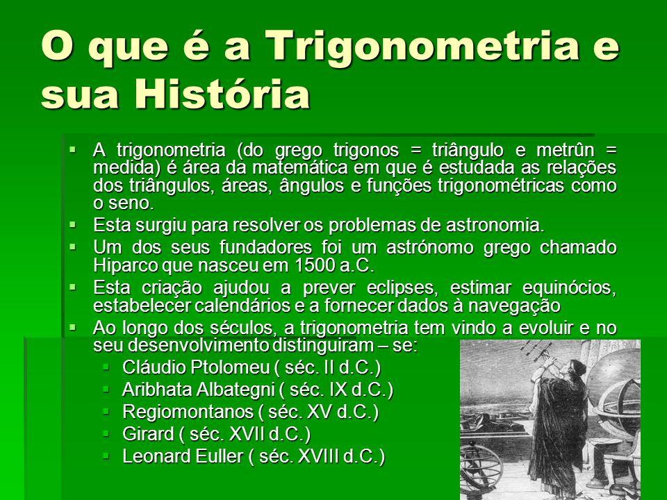 O que é a Trigonometria e sua História  A trigonometria (do grego trigonos = triângulo e metrûn = medida) é área da matemática em que é estudada as r
