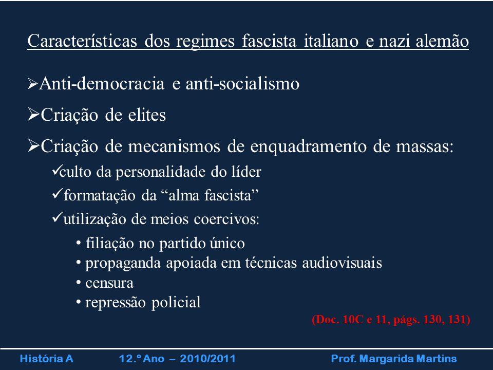 História A 12.º Ano – 2010/2011 Prof. Margarida Martins Características dos regimes fascista italiano e nazi alemão  Anti-democracia e anti-socialism
