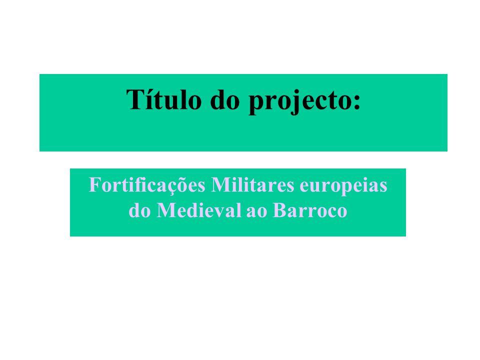 Título do projecto: Fortificações Militares europeias do Medieval ao Barroco