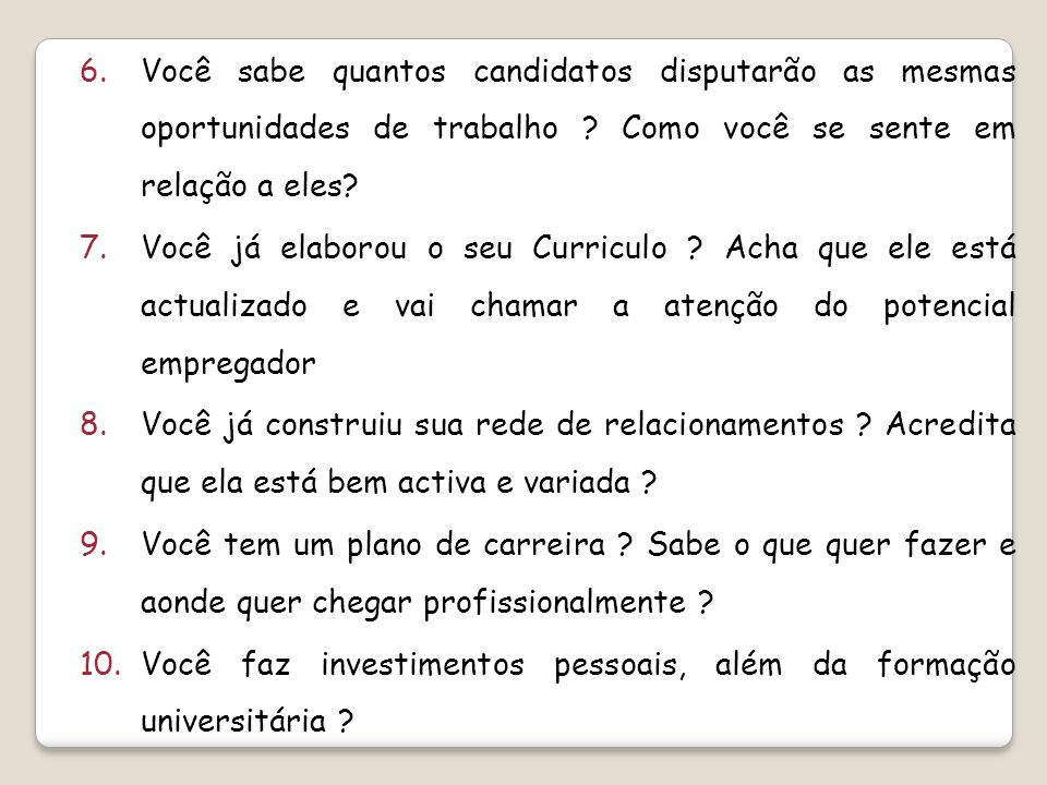 6.Você sabe quantos candidatos disputarão as mesmas oportunidades de trabalho .