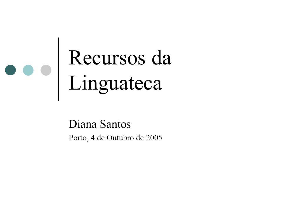 Recursos da Linguateca Diana Santos Porto, 4 de Outubro de 2005