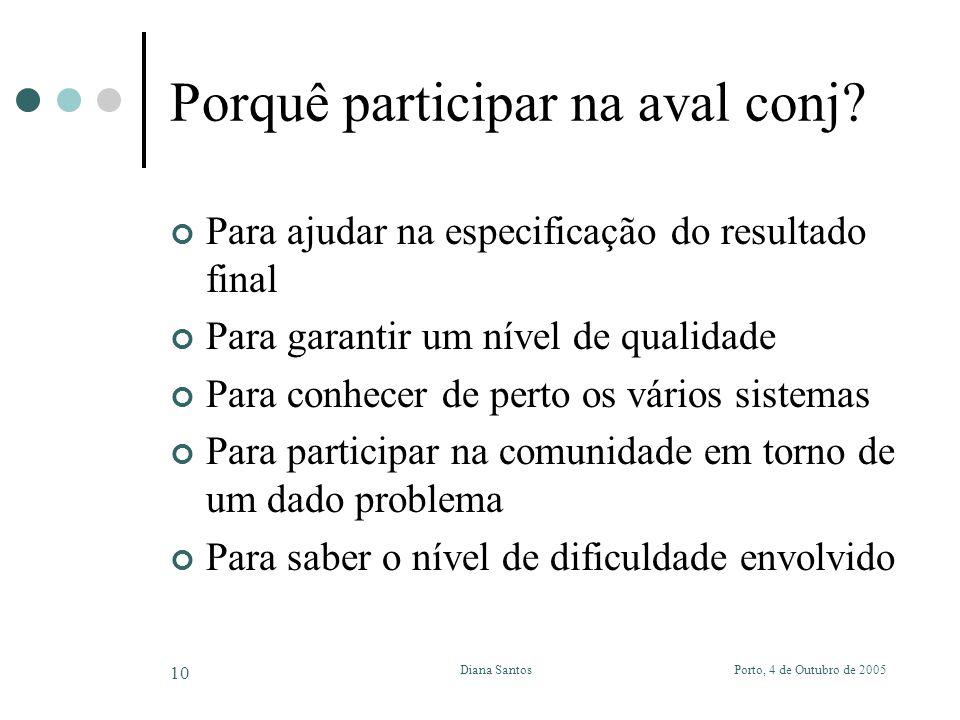 Porto, 4 de Outubro de 2005Diana Santos 10 Porquê participar na aval conj? Para ajudar na especificação do resultado final Para garantir um nível de q