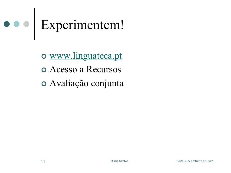 Porto, 4 de Outubro de 2005Diana Santos 11 Experimentem! www.linguateca.pt Acesso a Recursos Avaliação conjunta