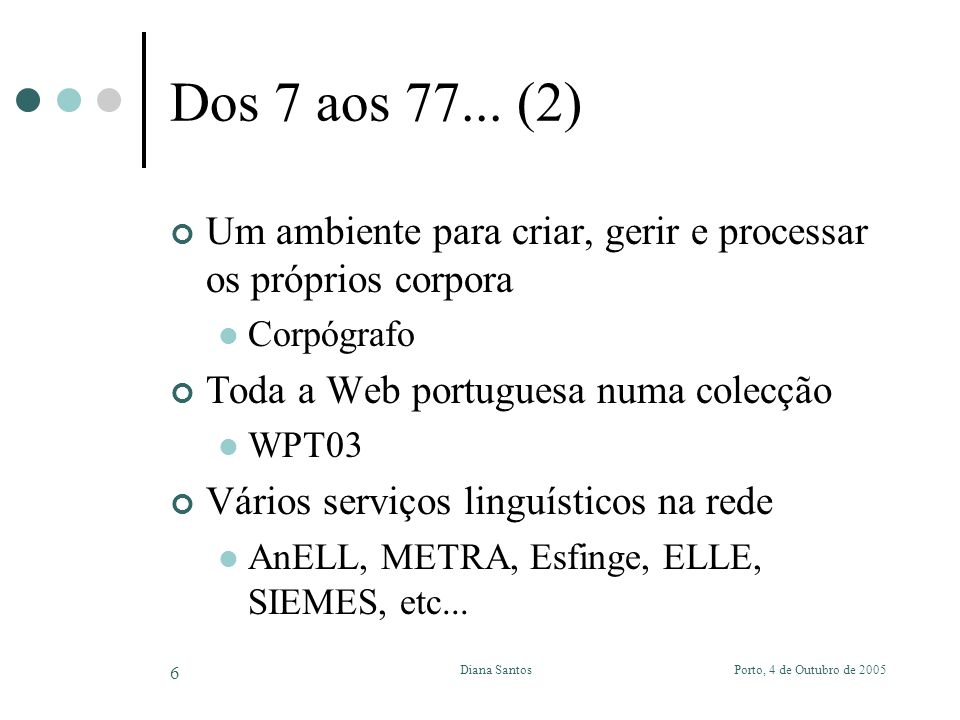 Porto, 4 de Outubro de 2005Diana Santos 6 Dos 7 aos 77...