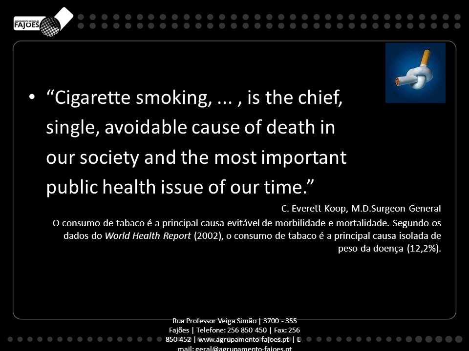 Cigarette smoking,..., is the chief, single, avoidable cause of death in our society and the most important public health issue of our time. C.