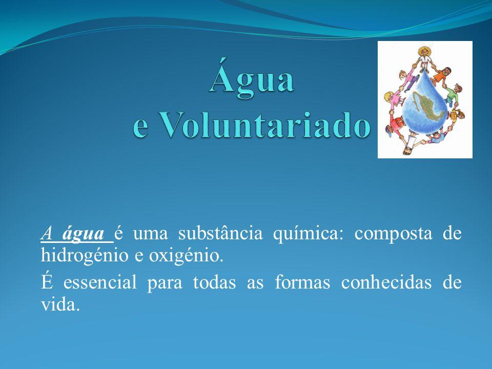 A água é uma substância química: composta de hidrogénio e oxigénio. É essencial para todas as formas conhecidas de vida.
