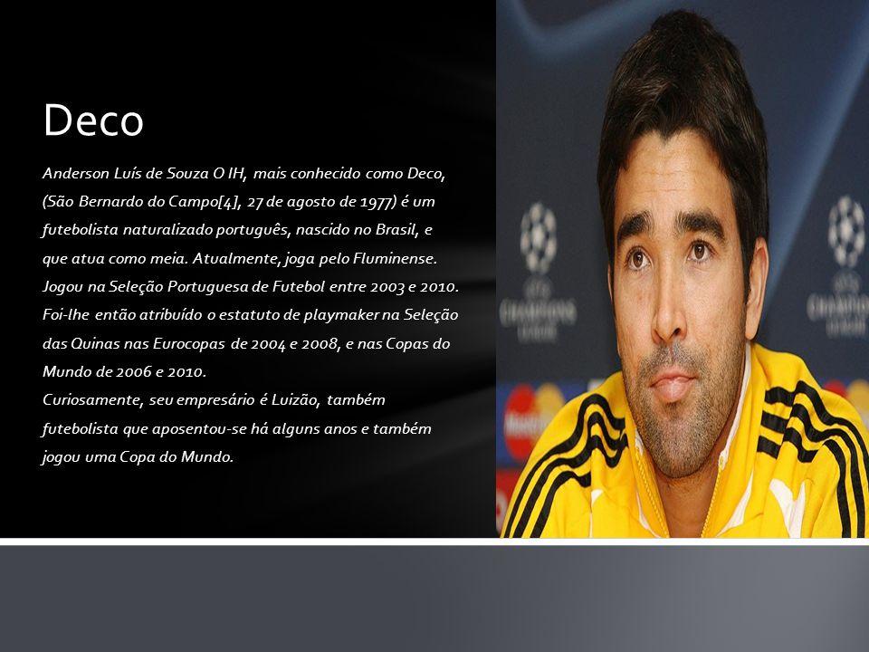 Anderson Luís de Souza O IH, mais conhecido como Deco, (São Bernardo do Campo[4], 27 de agosto de 1977) é um futebolista naturalizado português, nasci