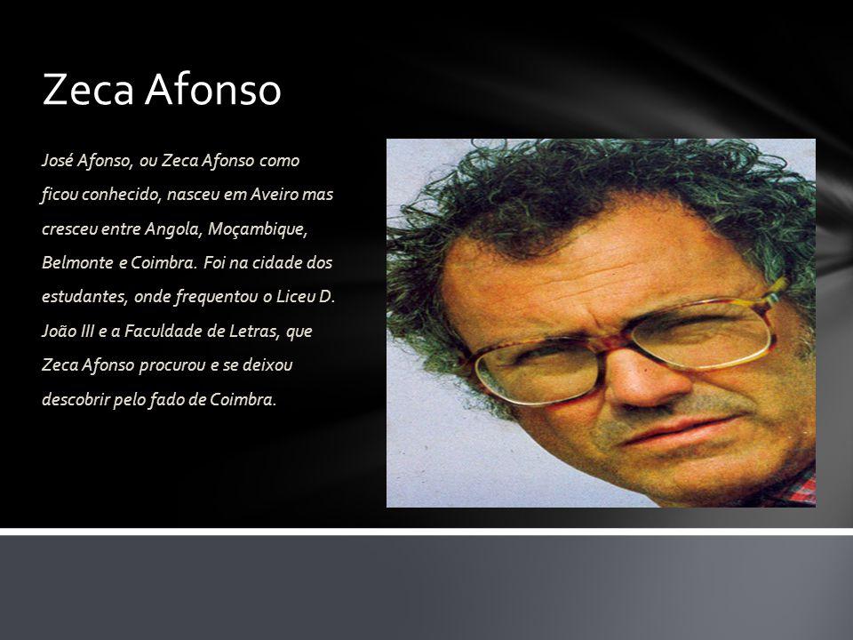 Zeca Afonso José Afonso, ou Zeca Afonso como ficou conhecido, nasceu em Aveiro mas cresceu entre Angola, Moçambique, Belmonte e Coimbra. Foi na cidade