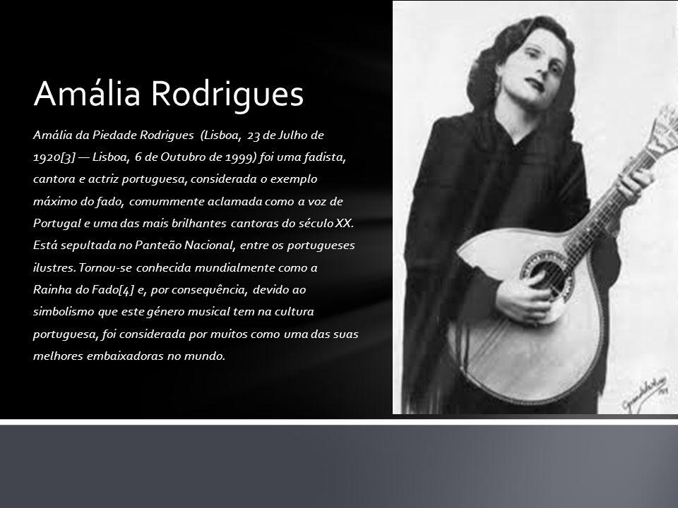 Amália da Piedade Rodrigues (Lisboa, 23 de Julho de 1920[3] — Lisboa, 6 de Outubro de 1999) foi uma fadista, cantora e actriz portuguesa, considerada