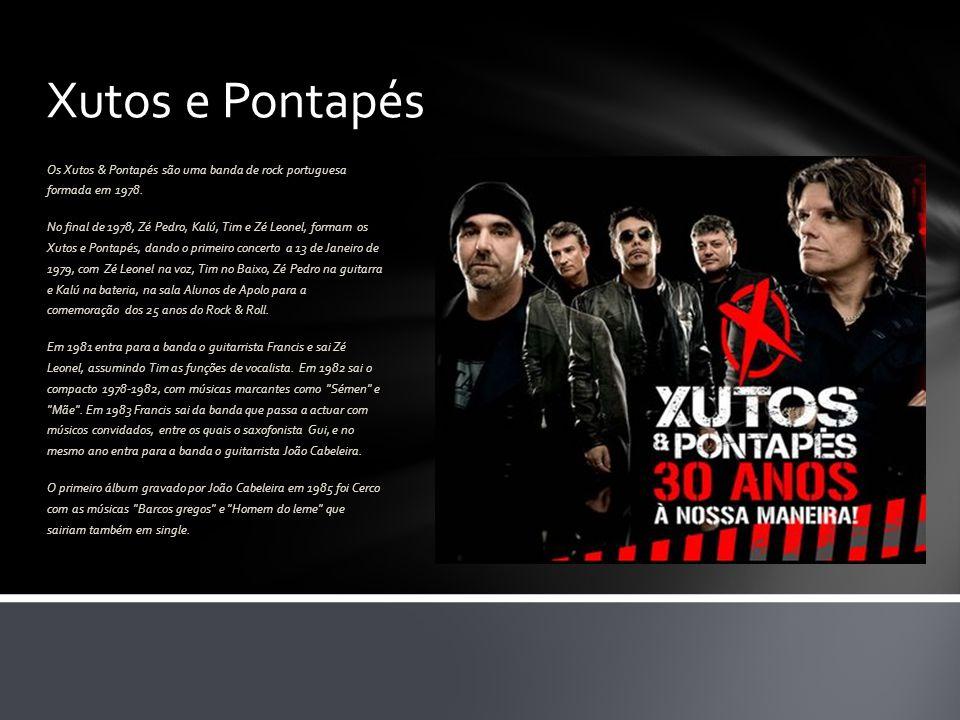 Xutos e Pontapés Os Xutos & Pontapés são uma banda de rock portuguesa formada em 1978. No final de 1978, Zé Pedro, Kalú, Tim e Zé Leonel, formam os Xu