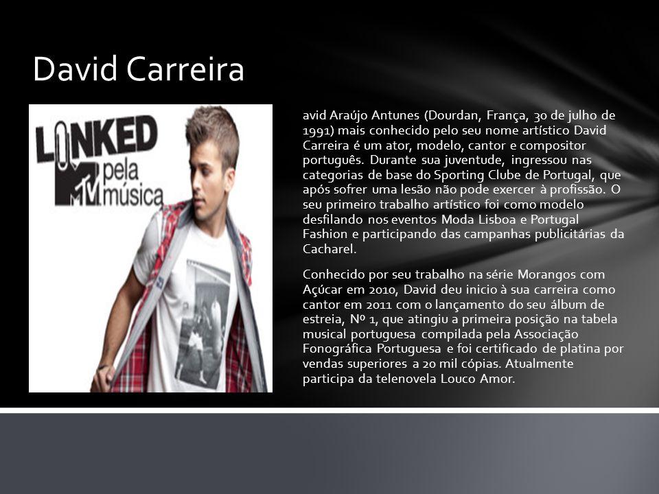David Carreira avid Araújo Antunes (Dourdan, França, 30 de julho de 1991) mais conhecido pelo seu nome artístico David Carreira é um ator, modelo, can