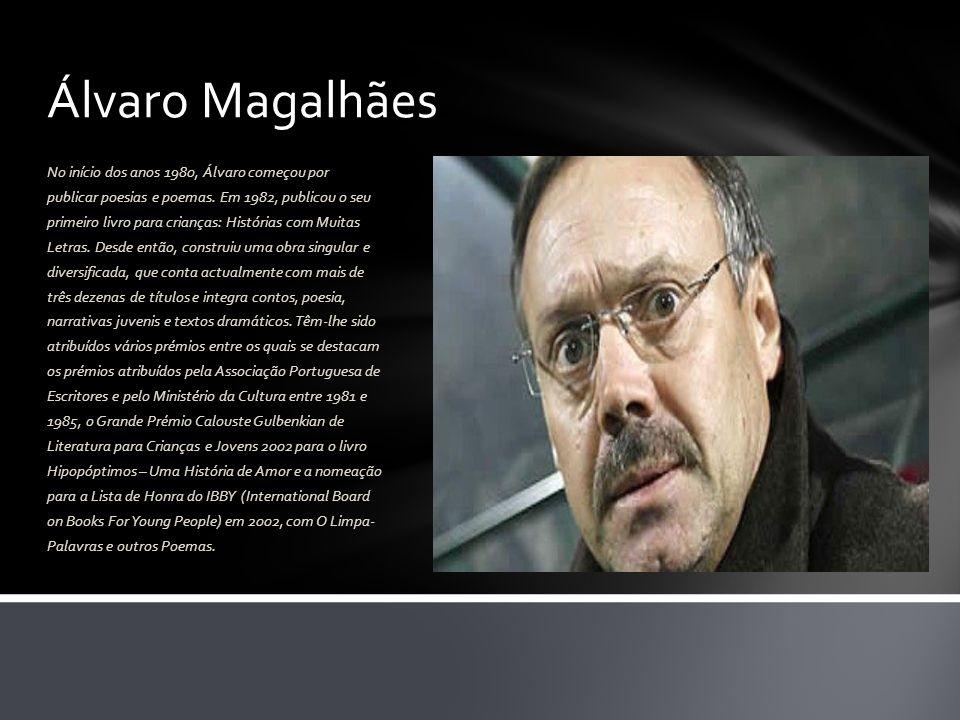 Álvaro Magalhães No início dos anos 1980, Álvaro começou por publicar poesias e poemas. Em 1982, publicou o seu primeiro livro para crianças: História