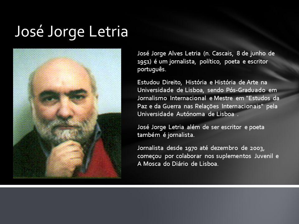 José Jorge Letria José Jorge Alves Letria (n. Cascais, 8 de junho de 1951) é um jornalista, político, poeta e escritor português. Estudou Direito, His