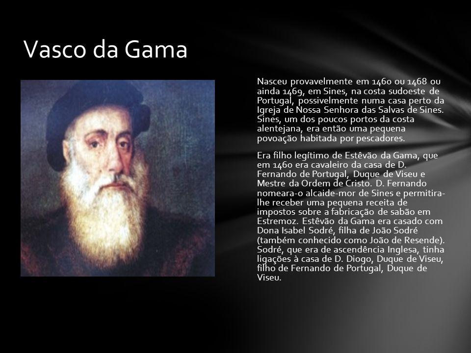Nasceu provavelmente em 1460 ou 1468 ou ainda 1469, em Sines, na costa sudoeste de Portugal, possivelmente numa casa perto da Igreja de Nossa Senhora