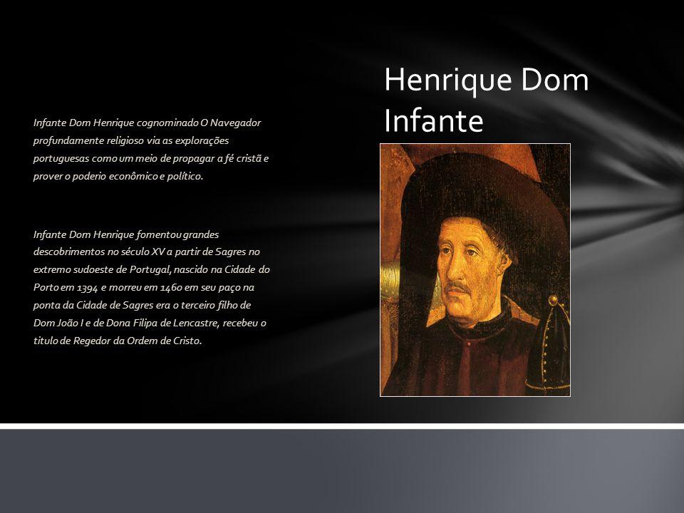 Henrique Dom Infante Infante Dom Henrique cognominado O Navegador profundamente religioso via as explorações portuguesas como um meio de propagar a fé