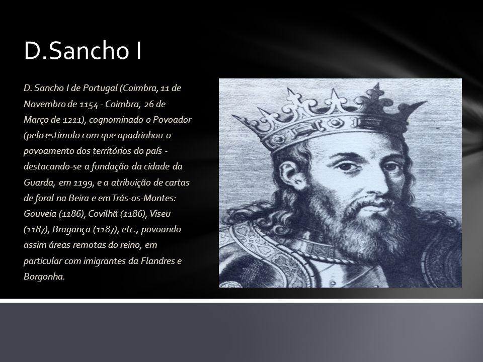 D.Sancho I D. Sancho I de Portugal (Coimbra, 11 de Novembro de 1154 - Coimbra, 26 de Março de 1211), cognominado o Povoador (pelo estímulo com que apa