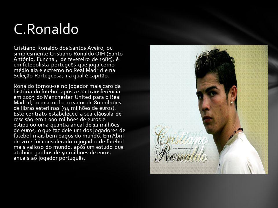 Cristiano Ronaldo dos Santos Aveiro, ou simplesmente Cristiano Ronaldo OIH (Santo António, Funchal, de fevereiro de 1985), é um futebolista português