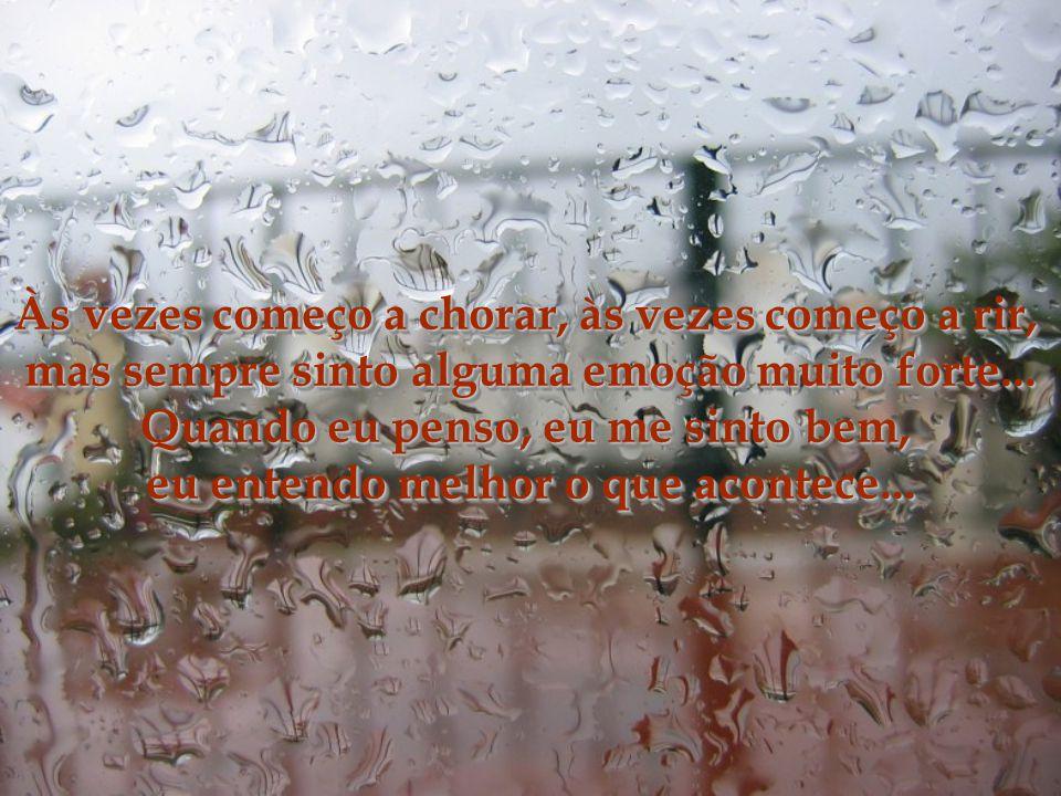 Nos dias de chuva, eu debruço na janela e começo a pensar... Penso em sonhos, penso em realidade, penso em tudo o que vejo, em tudo o que acontece à m