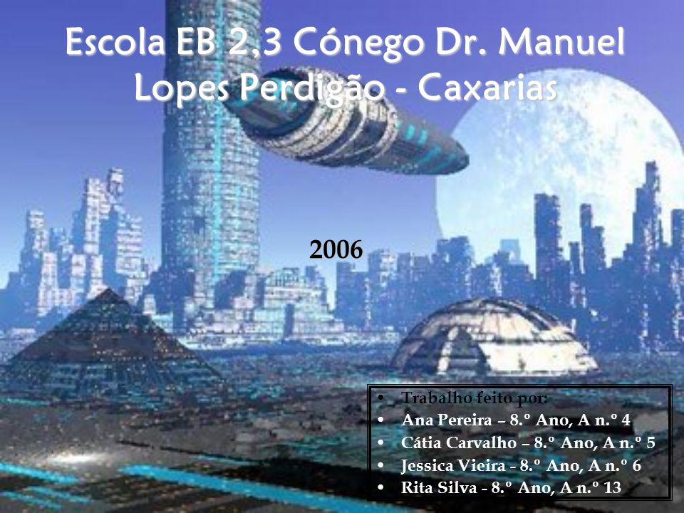 Escola EB 2,3 Cónego Dr. Manuel Lopes Perdigão - Caxarias Trabalho feito por: Ana Pereira – 8.º Ano, A n.º 4 Cátia Carvalho – 8.º Ano, A n.º 5 Jessica