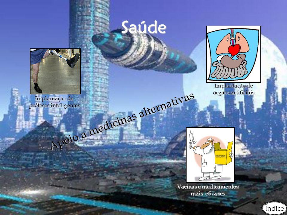 Saúde A p o i o a m e d i c i n a s a l t e r n a t i v a s Implantação de órgãos artificiais Implantação de próteses inteligentes Vacinas e medicamen