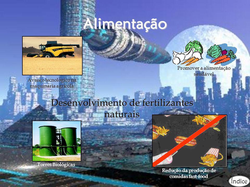 Alimentação Avanço tecnológico na maquinaria agrícola Promover a alimentação saudável Desenvolvimento de fertilizantes naturais Torres Biológicas Redu