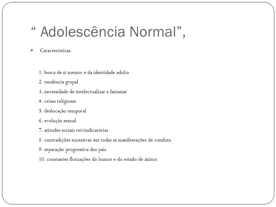 """"""" Adolescência Normal"""", Características: 1. busca de si mesmo e da identidade adulta 2. tendência grupal 3. necessidade de intelectualizar e fantasiar"""